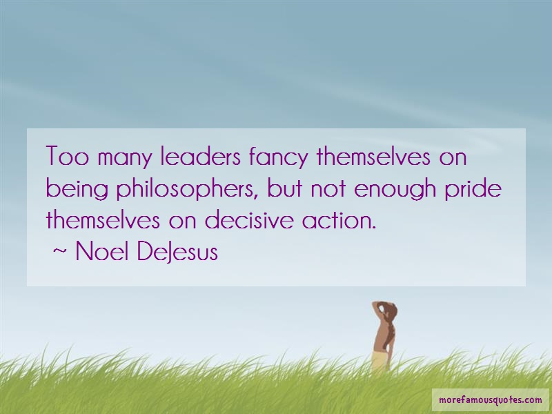 Noel DeJesus Quotes: Too many leaders fancy themselves on
