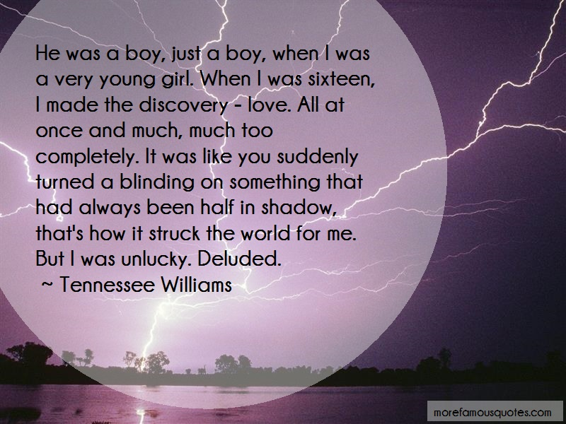 Tennessee Williams Quotes: He Was A Boy Just A Boy When I Was A