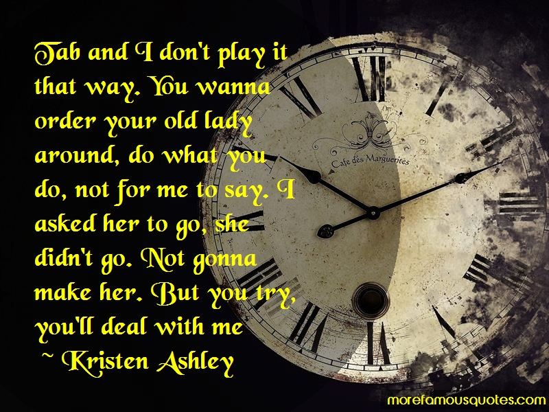 Kristen Ashley Quotes: Tab and i dont play it that way you