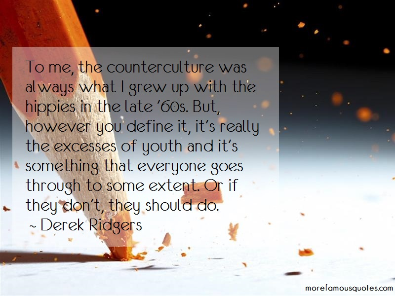 Derek Ridgers Quotes: To Me The Counterculture Was Always What