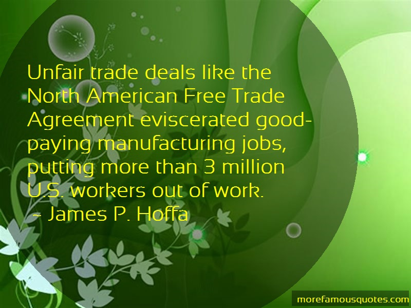 James P. Hoffa Quotes: Unfair trade deals like the north