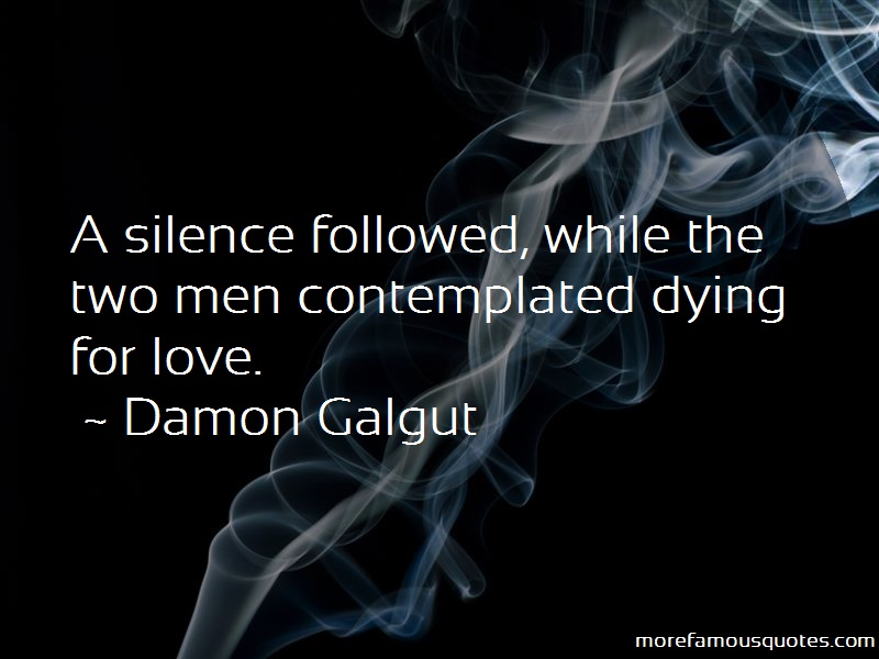 Damon Galgut Quotes: A silence followed while the two men