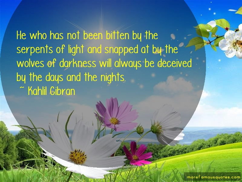 Kahlil Gibran Quotes: He who has not been bitten by the
