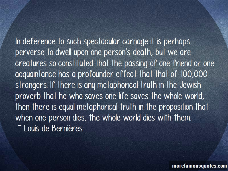 Louis-de-Bernieres Quotes: In deference to such spectacular carnage
