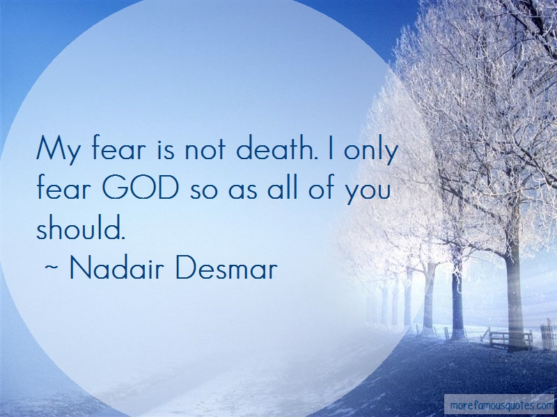 Nadair Desmar Quotes: My Fear Is Not Death I Only Fear God So