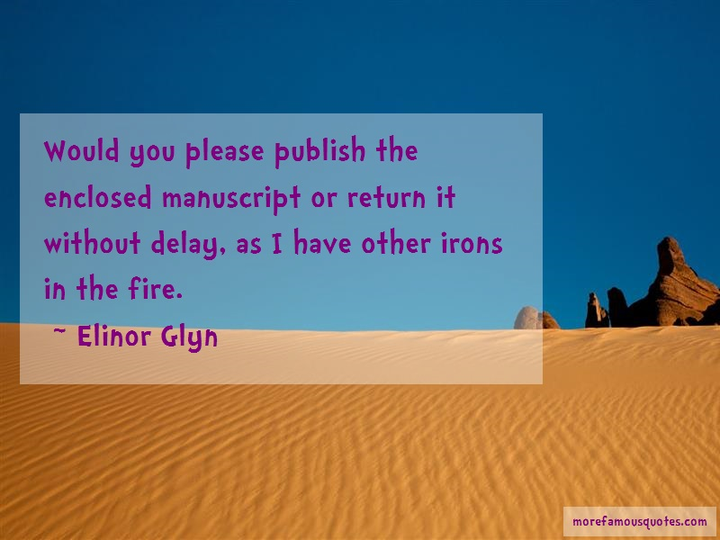 Elinor Glyn Quotes: Would You Please Publish The Enclosed