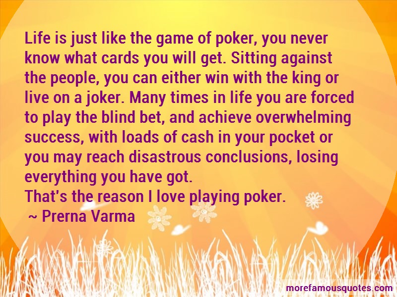 Prerna Varma Quotes: Life is just like the game of poker you