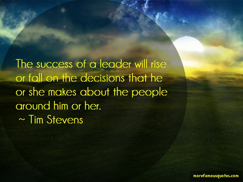 Tim Stevens Quotes: The success of a leader will rise or