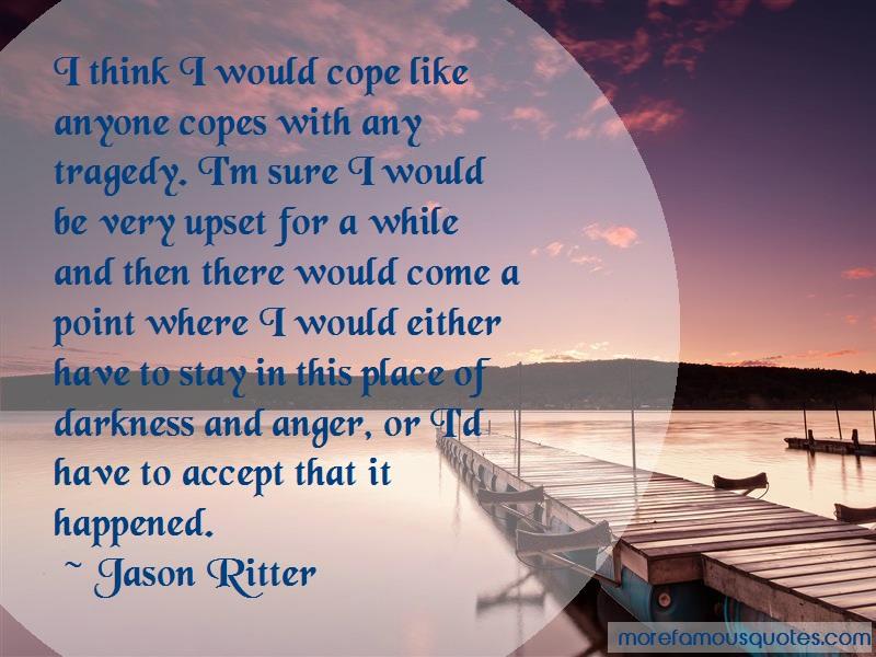 Jason Ritter Quotes: I think i would cope like anyone copes