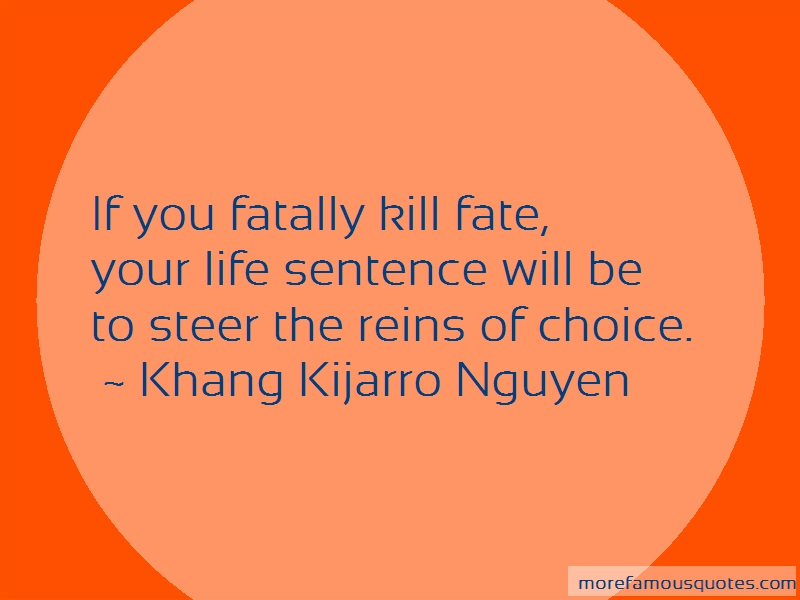 Khang Kijarro Nguyen Quotes: If You Fatally Kill Fate Your Life