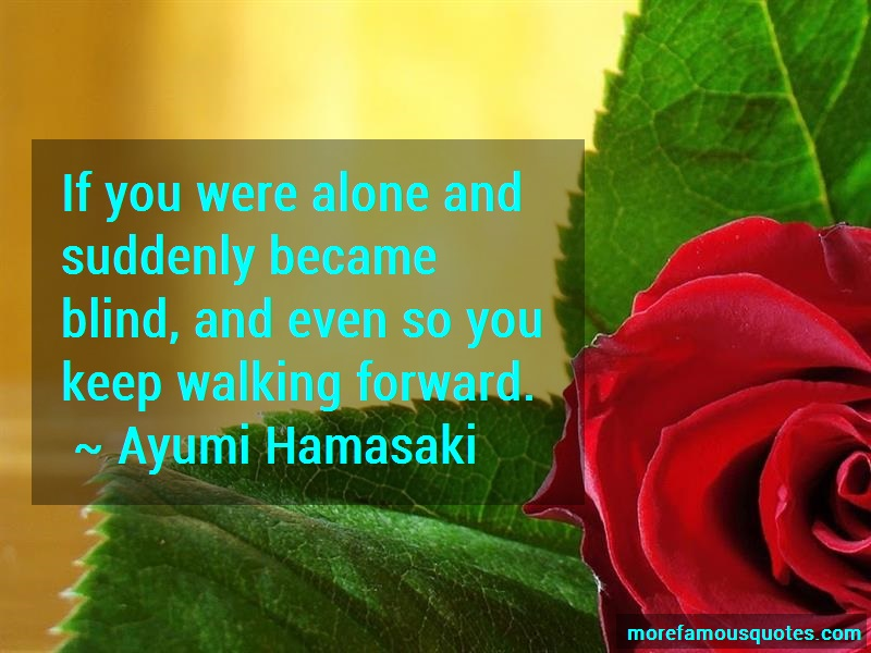 Ayumi Hamasaki Quotes: If You Were Alone And Suddenly Became