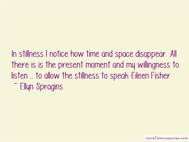 Ellyn Spragins Quotes: In Stillness I Notice How Time And Space