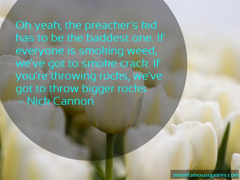 Nick Cannon Quotes: Oh Yeah The Preachers Kid Has To Be The