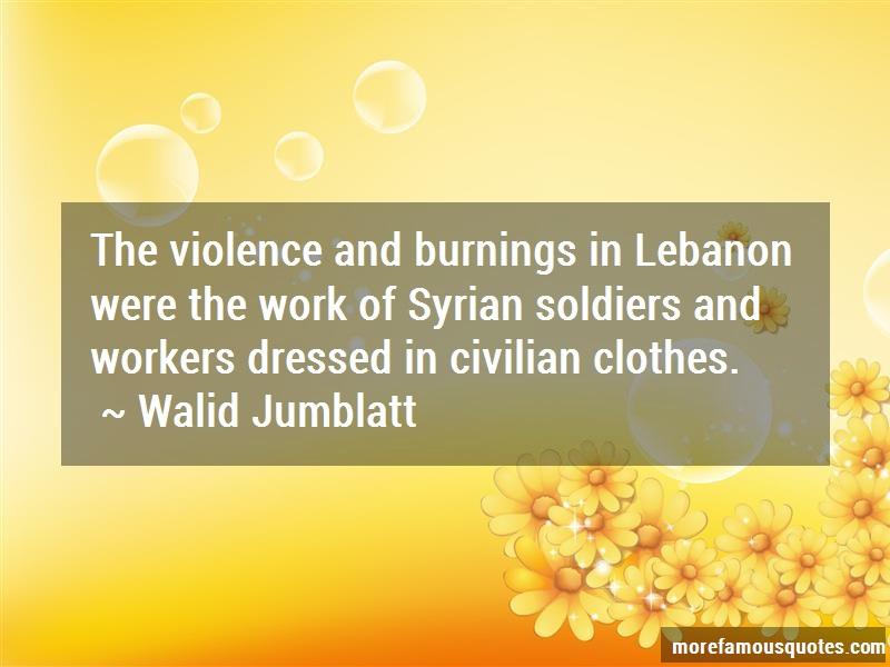 Walid Jumblatt Quotes: The Violence And Burnings In Lebanon