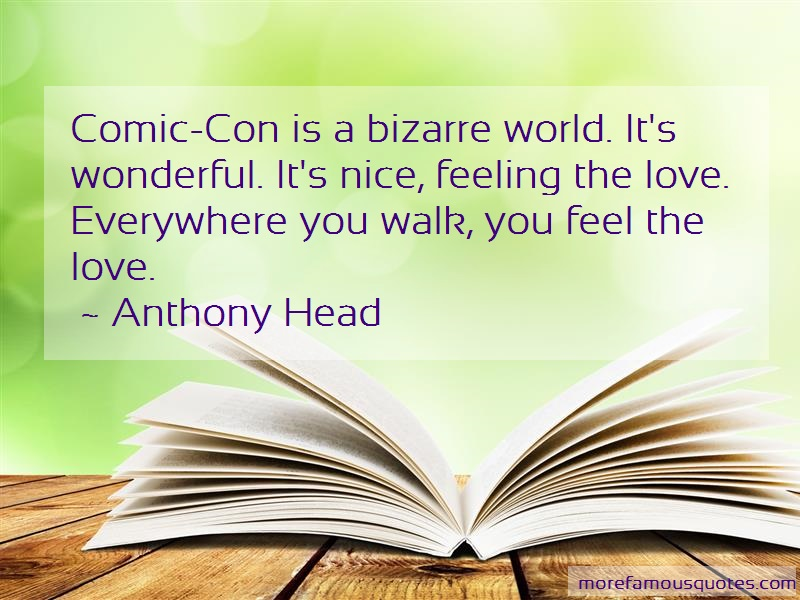 Anthony Head Quotes: Comic con is a bizarre world its