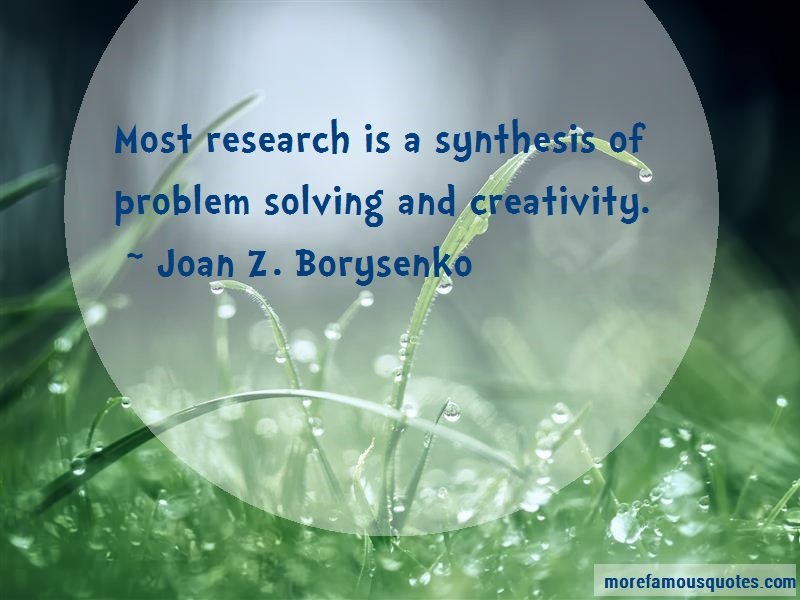 Joan Z. Borysenko Quotes: Most research is a synthesis of problem