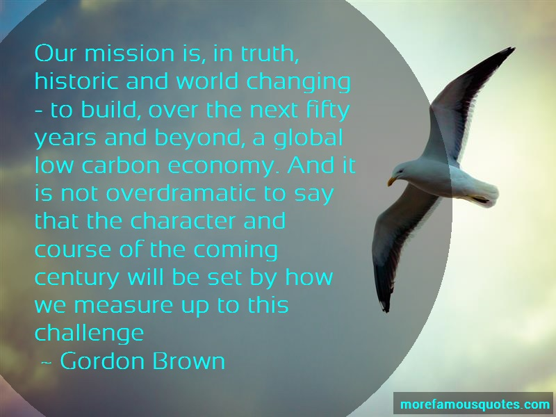 Gordon Brown Quotes: Our mission is in truth historic and