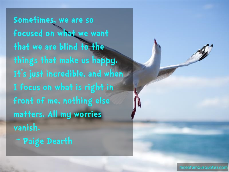 Paige Dearth Quotes: Sometimes we are so focused on what we