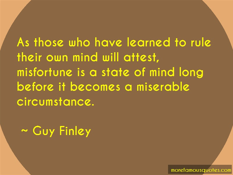 Guy Finley Quotes: As those who have learned to rule their
