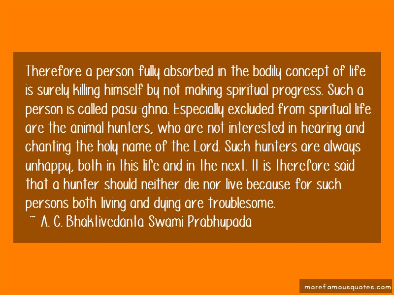 A. C. Bhaktivedanta Swami Prabhupada Quotes: Therefore A Person Fully Absorbed In The