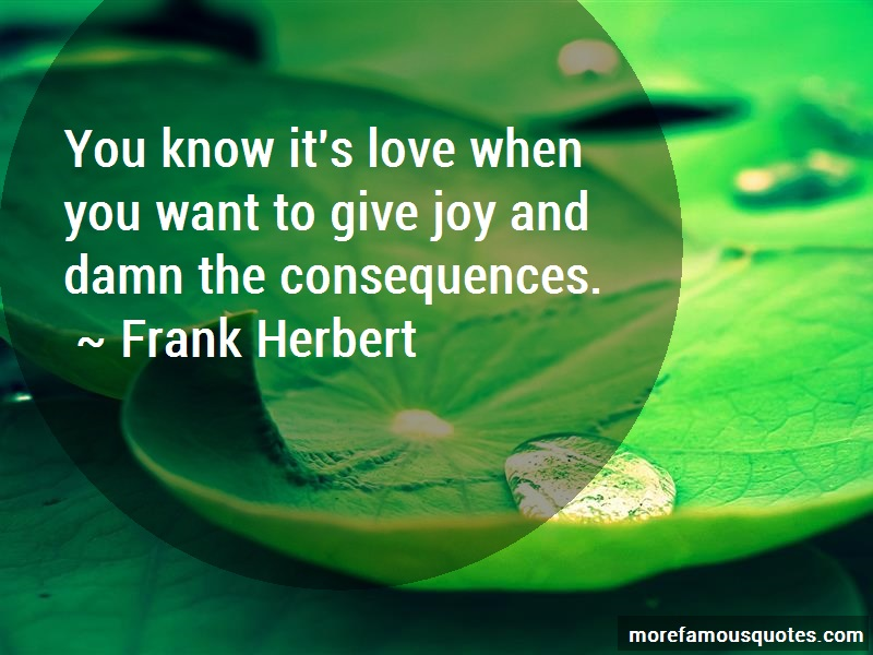 Frank Herbert Quotes: You know its love when you want to give
