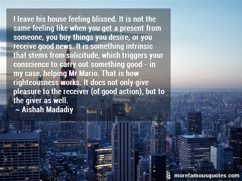 Aishah Madadiy Quotes: I leave his house feeling blissed it is