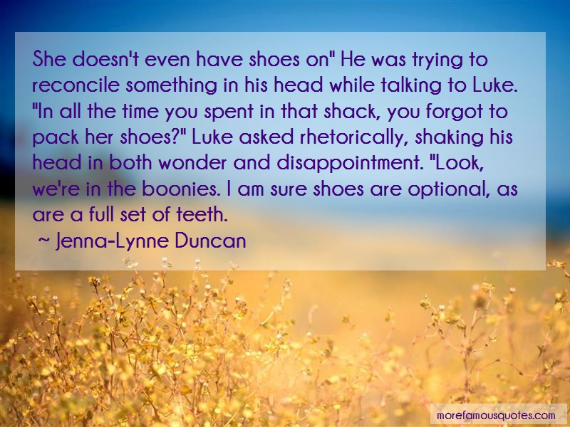 Jenna-Lynne Duncan Quotes: She Doesnt Even Have Shoes On He Was