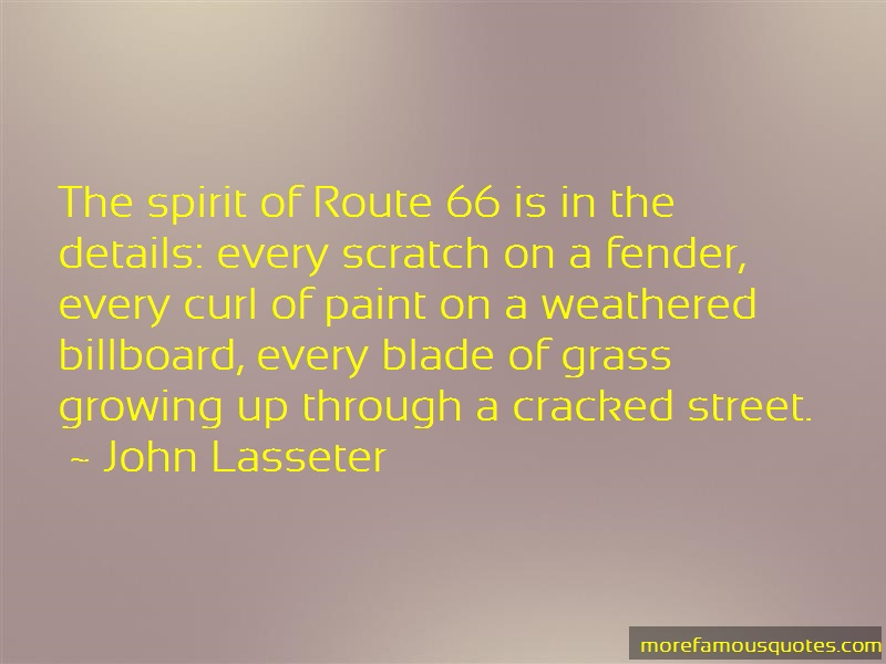 John Lasseter Quotes: The spirit of route 66 is in the details