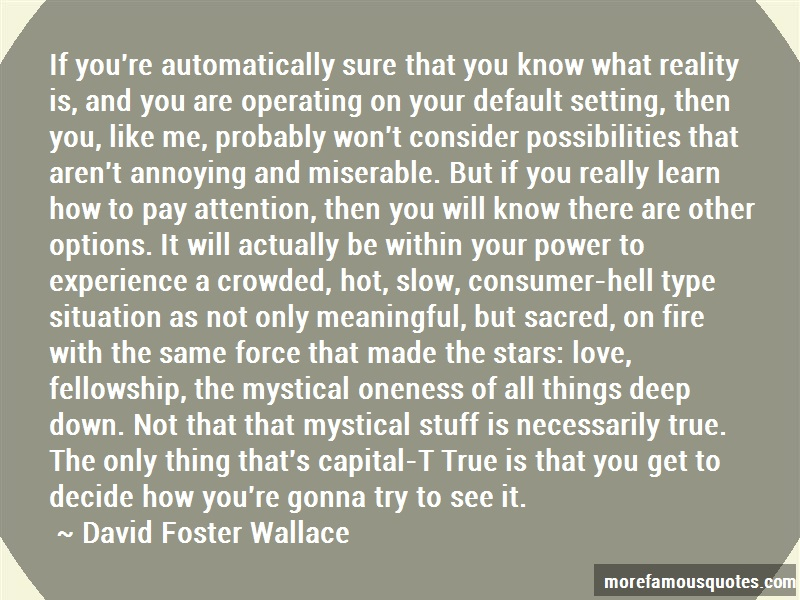 David Foster Wallace Quotes: If youre automatically sure that you