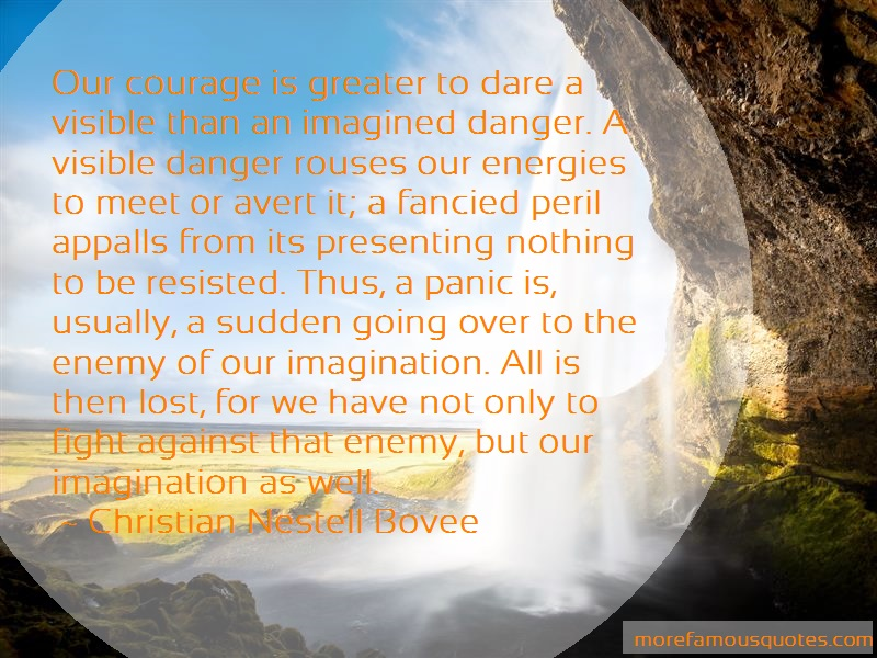Christian Nestell Bovee Quotes: Our Courage Is Greater To Dare A Visible
