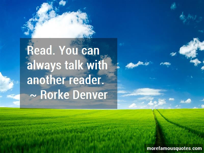 Rorke Denver Quotes: Read you can always talk with another