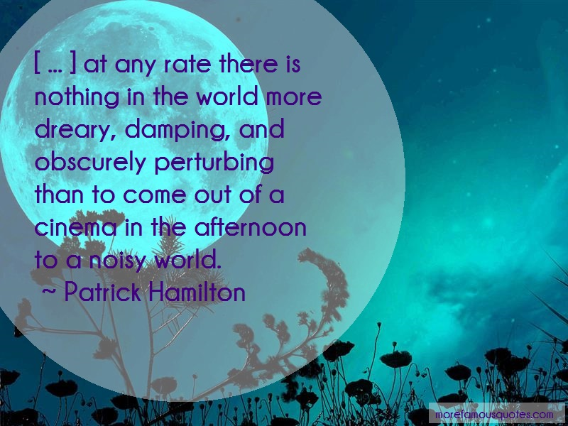 Patrick Hamilton Quotes: At Any Rate There Is Nothing In The