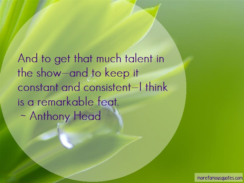 Anthony Head Quotes: And to get that much talent in the