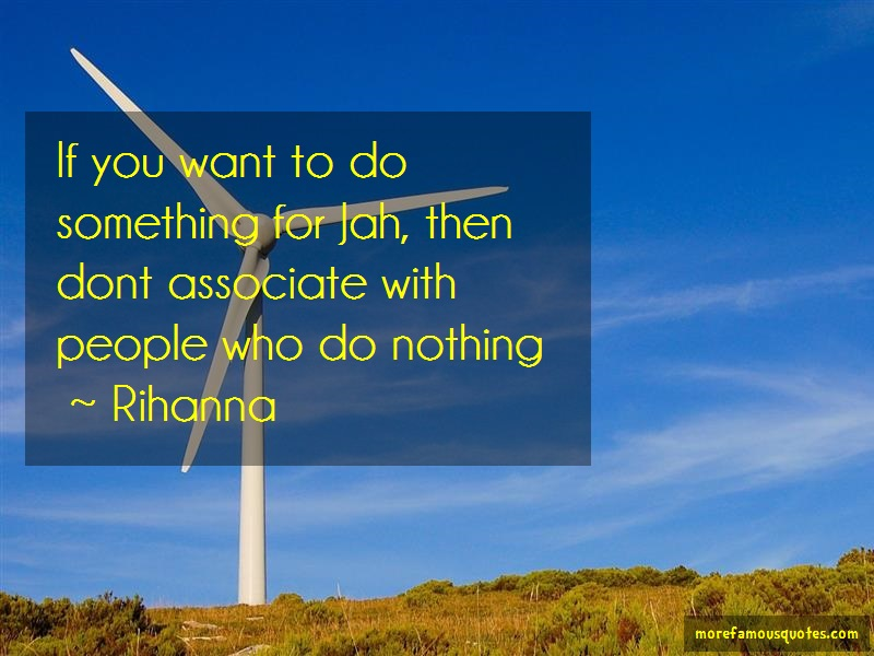 Rihanna Quotes: If you want to do something for jah then