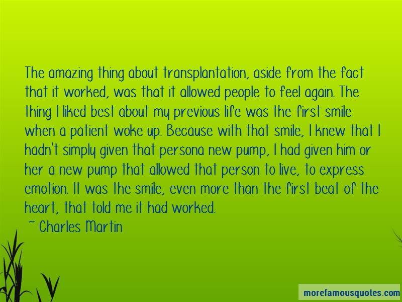 Charles Martin Quotes: The amazing thing about transplantation