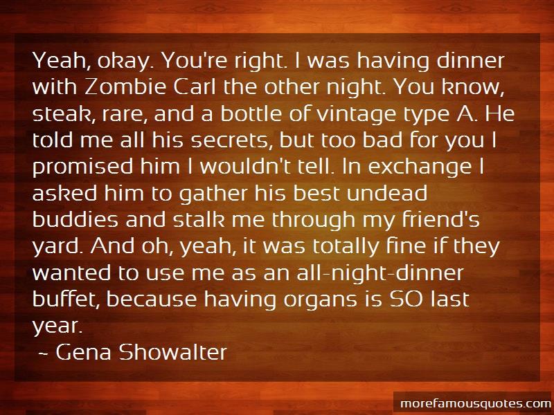 Gena Showalter Quotes: Yeah okay youre right i was having
