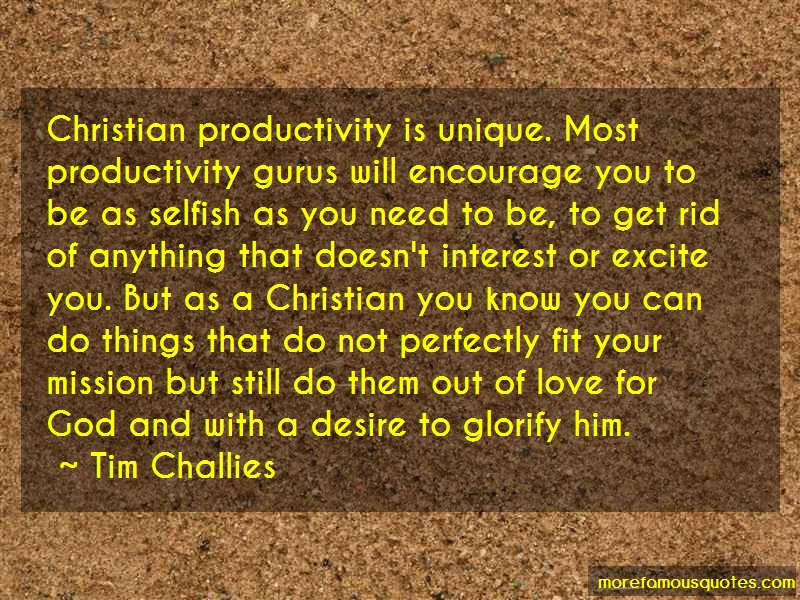 Tim Challies Quotes: Christian productivity is unique most