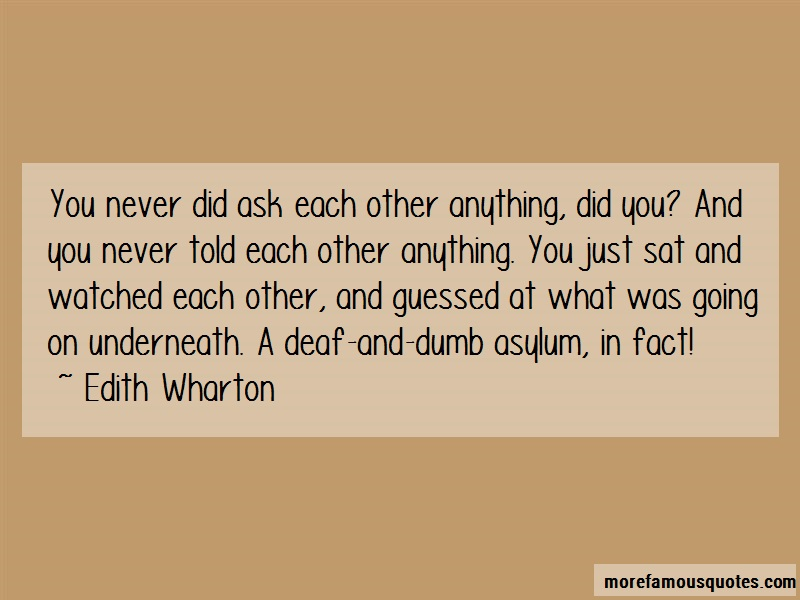 Edith Wharton Quotes: You never did ask each other anything