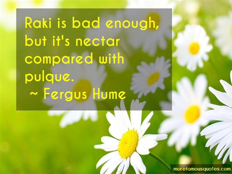 Fergus Hume Quotes: Raki Is Bad Enough But Its Nectar