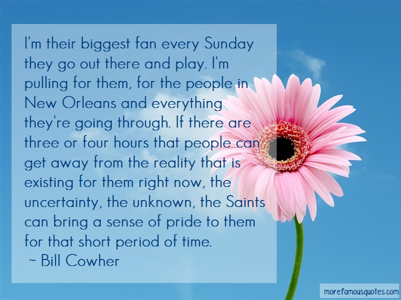 Bill Cowher Quotes: Im their biggest fan every sunday they