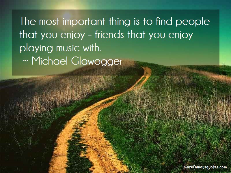 Michael Glawogger Quotes: The Most Important Thing Is To Find