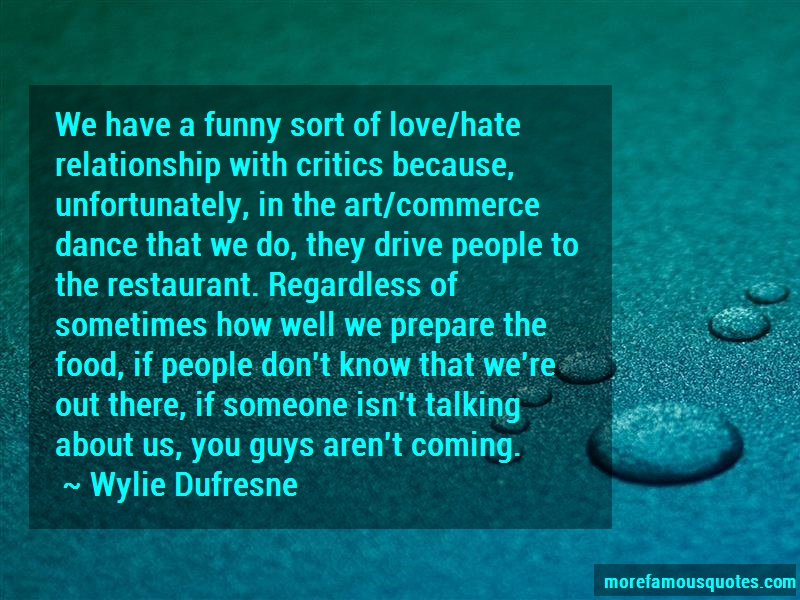 Wylie Dufresne Quotes: We have a funny sort of love hate