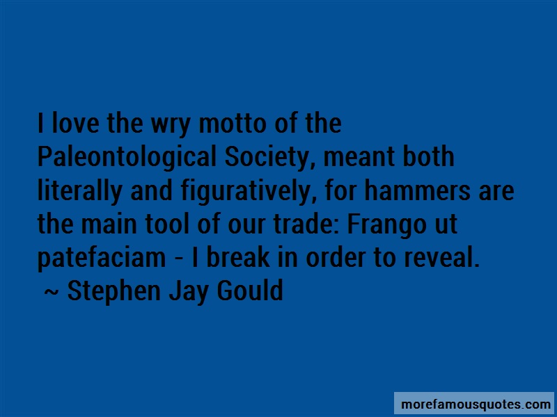 Stephen Jay Gould Quotes: I Love The Wry Motto Of The