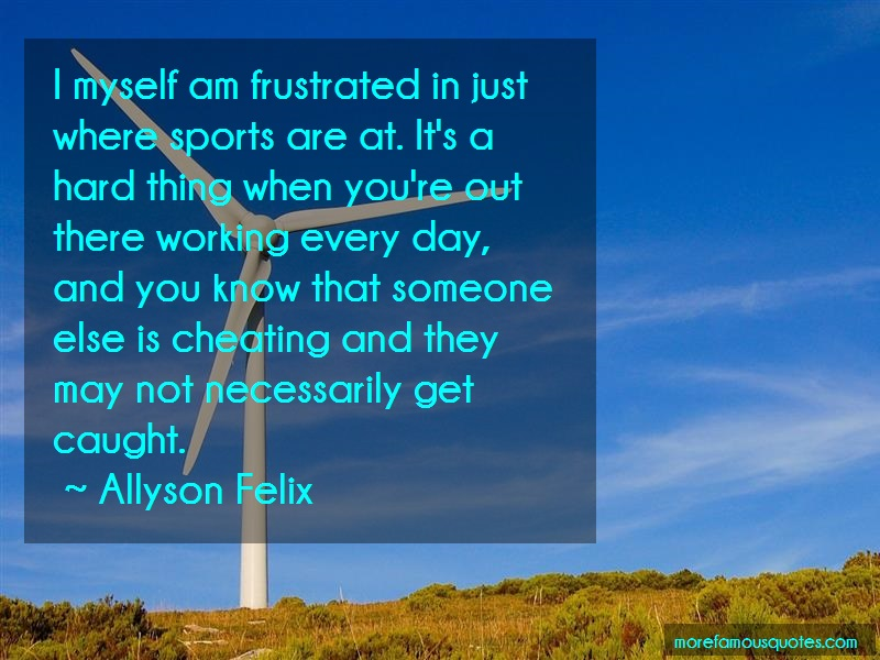 Allyson Felix Quotes: I Myself Am Frustrated In Just Where