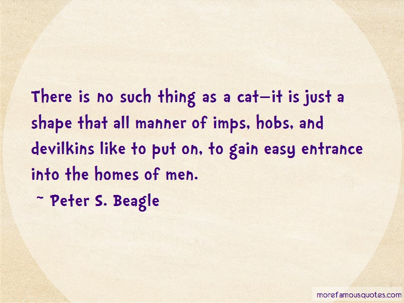 Peter S. Beagle Quotes: There is no such thing as a catit is