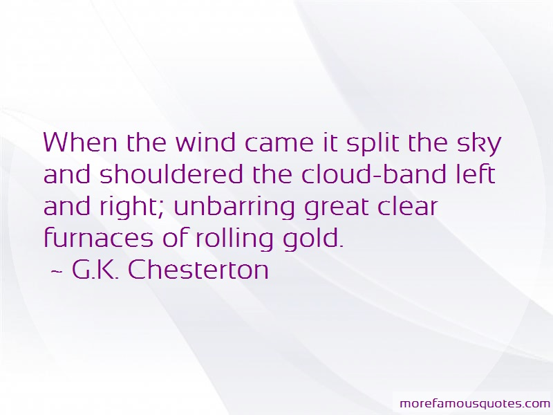 G.K. Chesterton Quotes: When the wind came it split the sky and