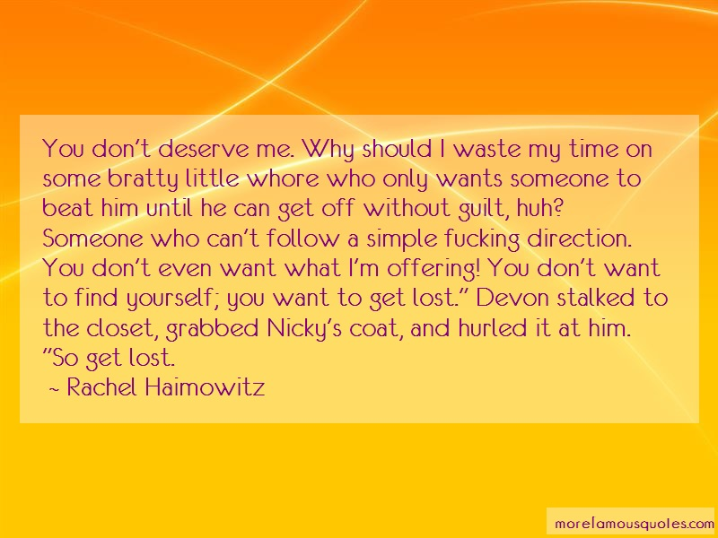 Rachel Haimowitz Quotes: You dont deserve me why should i waste