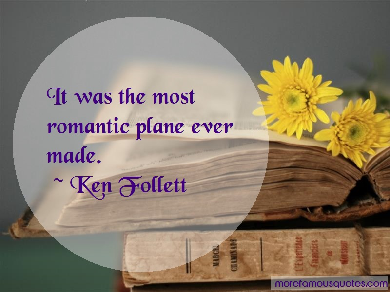 Ken Follett Quotes: It was the most romantic plane ever made