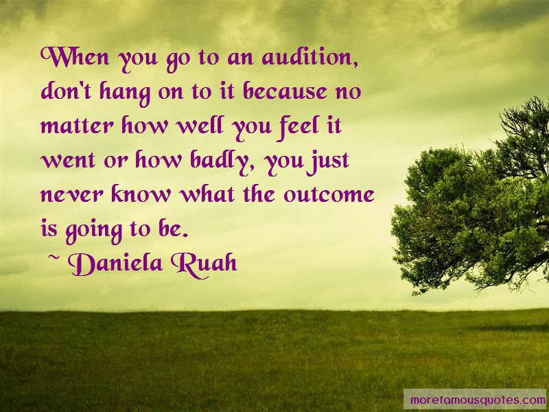 Daniela Ruah Quotes: When You Go To An Audition Dont Hang On