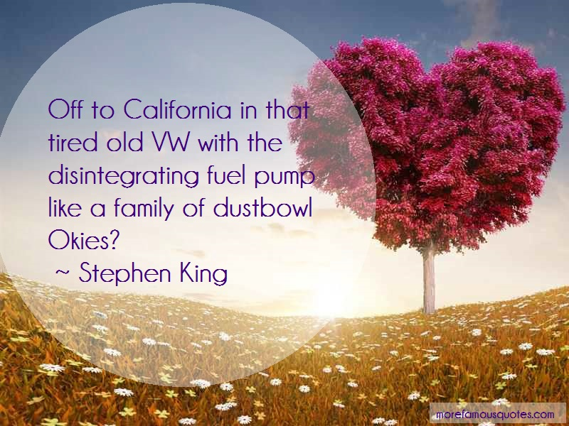 Stephen King Quotes: Off to california in that tired old vw